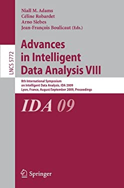 Advances in Intelligent Data Analysis VIII: 8th International Symposium on Intelligent Data Analysis, Ida 2009, Lyon, France, August 31 - September 2, 9783642039140