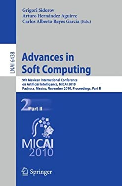 Advances in Soft Computing: 9th Mexican International Conference on Artificial Intelligence, Micai 2010, Pachuca, Mexico, November 8-13, 2010, Pro 9783642167720