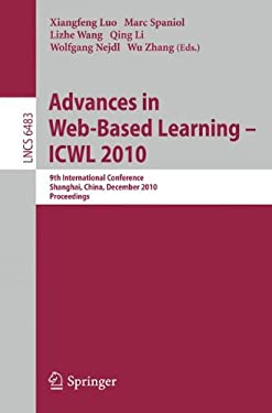 Advances in Web-Based Learning - ICWL 2010: 9th International Conference, Shanghai, China, December 8-10, Proceedings 9783642174063