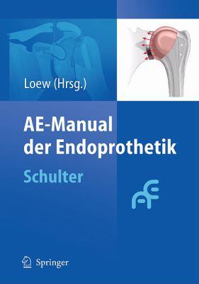 Ae-Manual Der Endoprothetik: Schulter 9783642028533