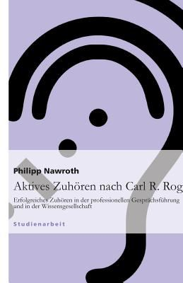 Aktives Zuh Ren Nach Carl R. Rogers 9783640753611