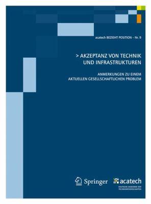Akzeptanz Von Technik Und Infrastrukturen: Anmerkungen Zu Einem Aktuellen Gesellschaftlichen Problem 9783642207433