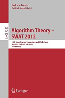Algorithm Theory -- Swat 2012: 13th Scandinavian Symposium and Workshops, Helsinki, Finland, July 4-6, 2012, Proceedings 9783642311543