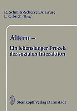 Altern Ein Lebenslanger Proze Der Sozialen Interaktion: Festschrift Zum 60. Geburtstag Von Frau Professor Ursula Maria Lehr 9783642724497