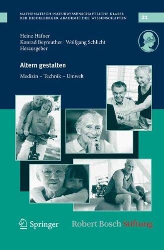 Altern Gestalten: Medizin, Technik, Umwelt 9783642143526
