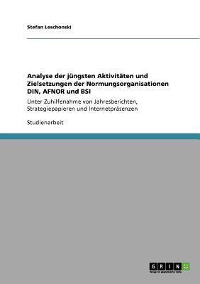 Analyse Der J Ngsten Aktivit Ten Und Zielsetzungen Der Normungsorganisationen Din, Afnor Und BSI