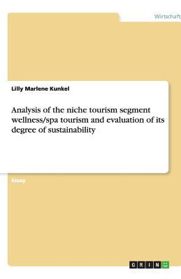 Analysis of the Niche Tourism Segment Wellness/Spa Tourism and Evaluation of Its Degree of Sustainability 9783640511785