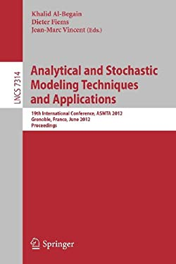 Analytical and Stochastic Modeling Techniques and Applications: 19th International Conference, ASMTA 2012, Grenoble, France, June 4-6, 2012. Proceedin 9783642307812