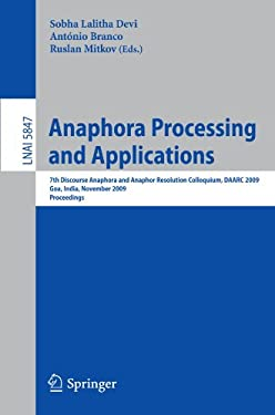Anaphora Processing and Applications: 7th Discourse Anaphora and Anaphor Resolution Colloquium, Daarc 2009 Goa, India, November 5-6, 2009 Proceedings 9783642049743