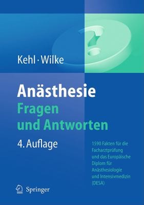 Anasthesie Fragen Und Antworten: 1590 Fakten Fur die Facharztprufung Und das Europaische Diplom Fur Anasthesiologie Und Intensivmedizin (DESA)