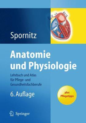 Anatomie Und Physiologie: Lehrbuch Und Atlas Fur Pflege- Und Gesundheitsfachberufe 9783642126437