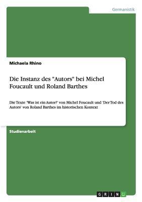 Ansichten Des 'Autors': Analyse Und Vergleich Der Texte 'Was Ist Ein Autor?' Von Michel Foucault Und 'Der Tod Des Autors' Von Roland Barthes I 9783640292363