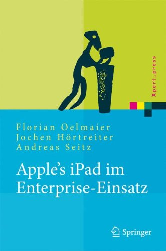 Apple's Ipad Im Enterprise-Einsatz: Einsatzm Glichkeiten, Programmierung, Betrieb Und Sicherheit Im Unternehmen 9783642154362