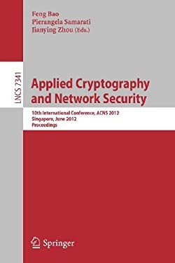 Applied Cryptography and Network Security: 10th International Conference, Acns 2012, Singapore, June 26-29, 2012, Proceedings 9783642312830