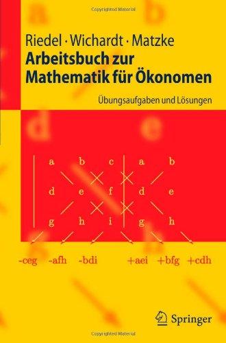 Arbeitsbuch Zur Mathematik Fur Konomen: Bungsaufgaben Und L Sungen 9783642035081