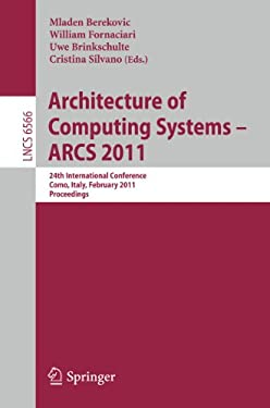 Architecture of Computing Systems - Arcs 2011: 24th International Conference, Lake Como, Italy, February 24-25, 2011. Proceedings 9783642191367