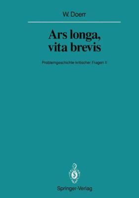 Ars Longa, Vita Brevis: Problemgeschichte Kritischer Fragen II 9783642844775