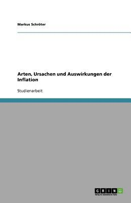 Arten, Ursachen Und Auswirkungen Der Inflation 9783640696086