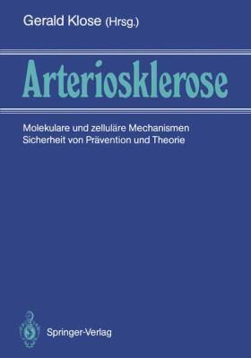 Arteriosklerose: Molekulare Und Zellul Re Mechanismen Sicherheit Von PR Vention Und Therapie 9783642745195