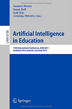 Artificial Intelligence in Education: 15th International Conference, AIED 2011, Auckland, New Zealand, June/July 2011 9783642218682