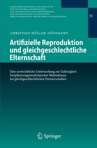 Artifizielle Reproduktion Und Gleichgeschlechtliche Elternschaft: Eine Arztrechtliche Untersuchung Zur Zul Ssigkeit Fortpflanzungsmedizinischer Ma Nah 9783642012815