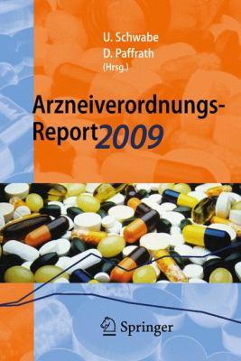 Arzneiverordnungs-Report 2009: Aktuelle Daten, Kosten, Trends Und Kommentare 9783642010798