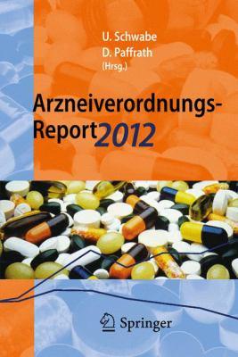 Arzneiverordnungs-Report 2012: Aktuelle Daten, Kosten, Trends Und Kommentare 9783642292415