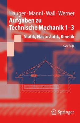 Aufgaben Zu Technische Mechanik 1-3: Statik, Elastostatik, Kinetik 9783642211850