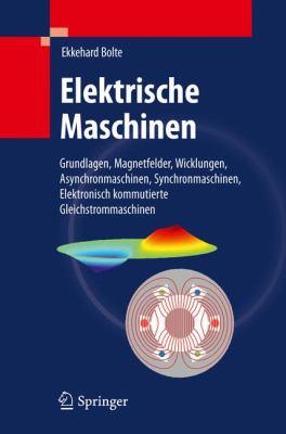 Elektrische Maschinen: Grundlagen Magnetfelder, Wicklungen, Asynchronmaschinen, Synchronmaschinen, Elektronisch Kommutierte Gleichstrommaschi 9783642054846