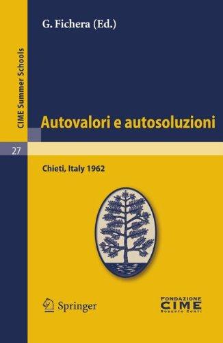 Autovalori E Autosoluzioni: Lectures Given at a Summer School of the Centro Internazionale Matematico Estivo (C.I.M.E.) Held in Chieti, Italy, Aug 9783642109928