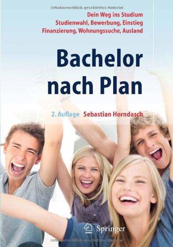 Bachelor Nach Plan: Dein Weg Ins Studium: Studienwahl, Bewerbung, Einstieg, Finanzierung, Wohnungssuche, Auslandsstudium 9783642128509