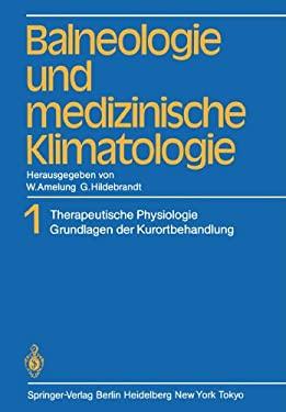 Balneologie Und Medizinische Klimatologie: Band 1 Therapeutische Physiologie Grundlagen Der Kurortbehandlung 9783642685514