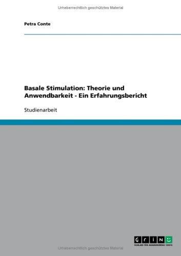 Basale Stimulation: Theorie Und Anwendbarkeit - Ein Erfahrungsbericht 9783640157822