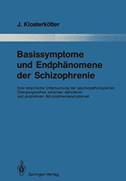 Basissymptome Und Endph Nomene Der Schizophrenie: Eine Empirische Untersuchung Der Psychopathologischen Bergangsreihen Zwischen Defizit Ren Und Produk 9783642834011