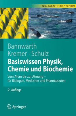 Basiswissen Physik, Chemie Und Biochemie: Vom Atom Bis Zur Atmung - Fur Biologen, Mediziner Und Pharmazeuten (2. Uber Arb. Und Erw. Aufl.)