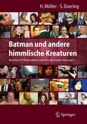 Batman Und Andere Himmlische Kreaturen - Nochmal 30 Filmcharaktere Und Ihre Psychischen St Rungen 9783642127380