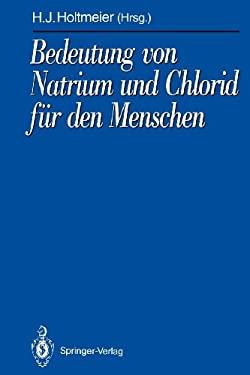 Bedeutung Von Natrium Und Chlorid F R Den Menschen: Analytik, Physiologie, Pathophysiologie, Toxikologie Und Klinik 9783642773419