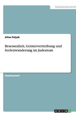 Besessenheit, Geistervertreibung Und Seelenwanderung Im Judentum 9783640305957