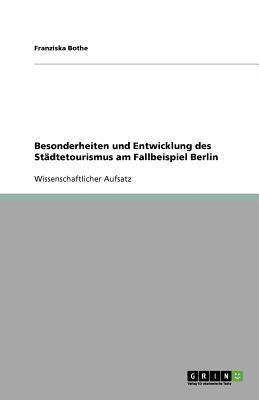 Besonderheiten Und Entwicklung Des St Dtetourismus Am Fallbeispiel Berlin 9783640670499