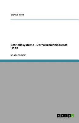 Betriebssysteme - Der Verzeichnisdienst LDAP 9783640820764