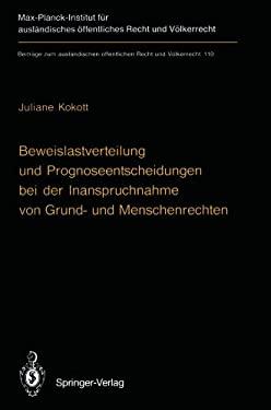 Beweislastverteilung Und Prognoseentscheidungen Bei Der Inanspruchnahme Von Grund- Und Menschenrechten: The Burden of Proof in Proceedings Involving B 9783642782602