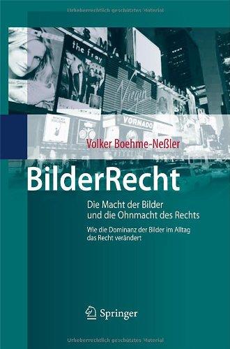 BilderRecht: Die Macht Der Bilder Und Die Ohnmacht Des Rechts Wie Die Dominanz Der Bilder Im Alltag Das Recht Verandert 9783642038761