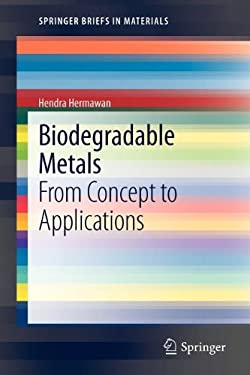 Biodegradable Metals: From Concept to Applications 9783642311697