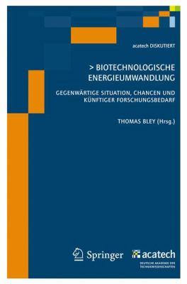 Biotechnologische Energieumwandlung: Gegenw Rtige Situation, Chancen Und K Nftiger Forschungsbedarf 9783642011146