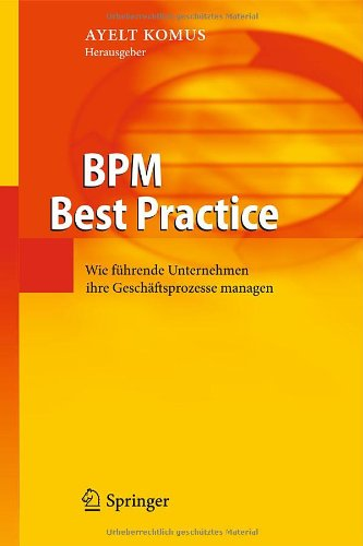 Bpm Best Practice: Wie F Hrende Unternehmen Ihre Gesch Ftsprozesse Managen 9783642167249