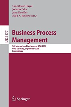 Business Process Management: 7th International Conference, BPM 2009, Ulm, Germany, September 8-10, 2009, Proceedings 9783642038471