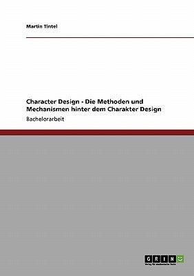 Character Design - Die Methoden Und Mechanismen Hinter Dem Charakter Design 9783640368686