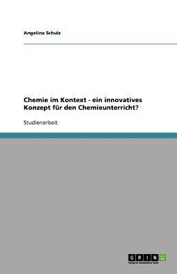 Chemie Im Kontext - Ein Innovatives Konzept F R Den Chemieunterricht? 9783640821976