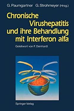 Chronische Virushepatitis Und Ihre Behandlung Mit Interferon Alfa 9783642769023