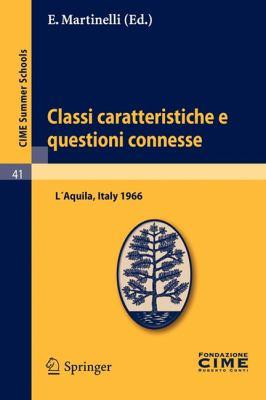 Classi Caratteristiche E Questioni Connesse: Lectures Given at a Summer School of the Centro Internazionale Matematico Estivo (C.I.M.E.) Held in L'Aqu 9783642110474
